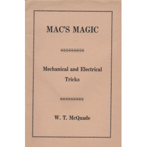 MAC'S MAGIC MECHANICAL AND ELECTRICAL TRICKS (W. T. McQuade)