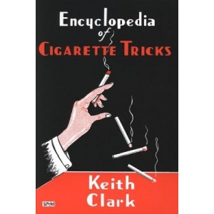 ENCYCLOPEDIA OF CIGARETTE TRICKS (Keith Clark)