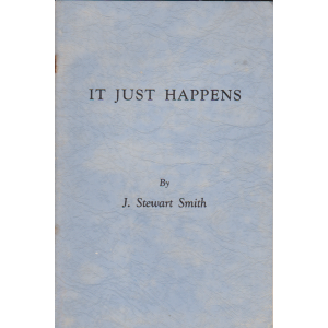 IT JUST HAPPENS By J. Stewart Smith