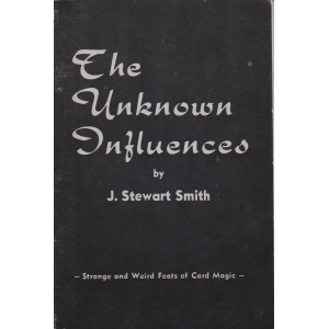 THE UNKNOWN INFLUENCES By J. Stewart Smith