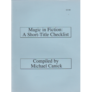 Magic in Fiction: A Short - Title Checklist Compiled by Michael Canick
