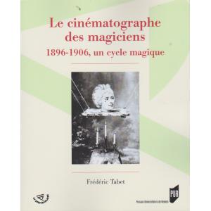 Le cinématographe des magiciens 1896 - 1906, un cycle magique (Frédéric Tabet)