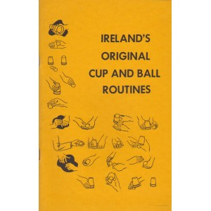 IRELAND'S ORIGINAL CUP AND BALL ROUTINES (Laurie Lowell Ireland)