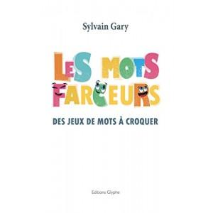 LES MOTS FARCEURS (Sylvain Gary)